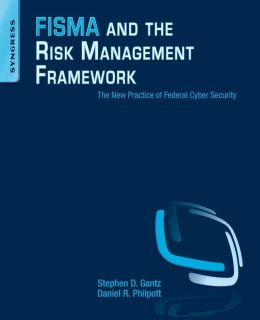 FISMA and the Risk Management Framework: The New Practice of Federal Cyber Security