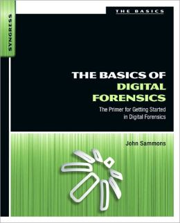 The Basics of Digital Forensics: The Primer for Getting Started in Digital Forensics John Sammons
