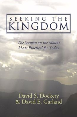 Seeking the Kingdom: The Sermon on the Mount Made Practical for Today