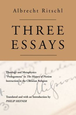 Three Essays: Theology and Metaphysics: Prolegomena to the History of Pietism: Instruction in the Christian Religion