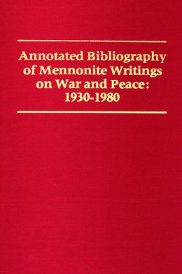 Annotated Bibliography of Mennonite Writings on War and Peace, 1930-1980