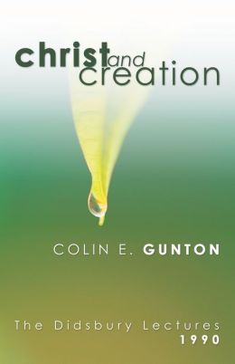 Christ and Creation: The Didsbury Lectures, 1990