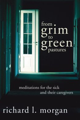 From Grim to Green Pastures: Meditations for the Sick and Their Caregivers