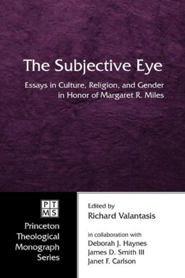 The Subjective Eye: Essays in Culture, Religion, and Gender in Honor of Margaret R. Miles