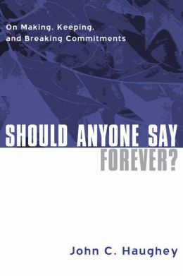 Should Anyone Say Forever?: On Making, Keeping, and Breaking Commitments