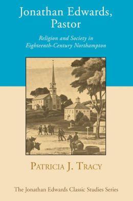 Jonathan Edwards, Pastor: Religion and Society in Eighteenth-Century Northampton