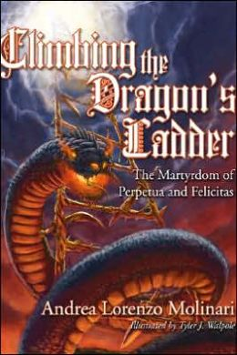 Climbing the Dragon's Ladder: The Martyrdom of Perpetua and Felicitas