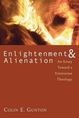 Enlightenment and Alienation: An Essay towards a Trinitarian Theology