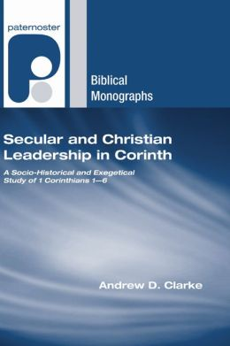 Secular and Christian Leadership in Corinth: A Socio-Historical and Exegetical Study of 1 Corinthians 1-6