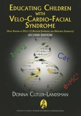 Educating Children with Velo-Cardio-Facial Syndrome (Also Known As 22q11. 2 Deletion Syndrome and Digeorge Syndrome)