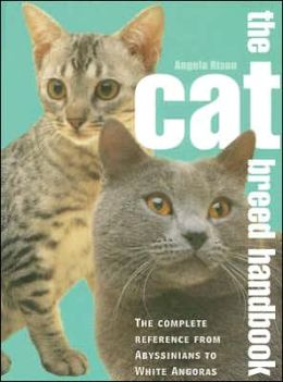 The Cat Breed Handbook: The Complete Reference from Abyssinians to White Angoras