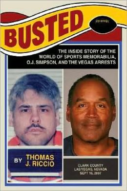 Busted:The Inside Story of the World of Sports Memorabilia, O.J Simpson, and the Vegas Arrests
