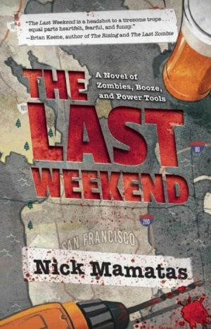 The Last Weekend: A Novel of Zombies, Booze, and Power Tools