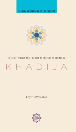Khadija: The First Muslim and the Wife of the Prophet Muhammad