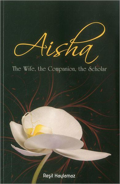 Aisha: The Wife, The Companion, The Scholar