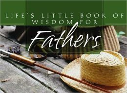 Life's Little Book of Wisdom For Fathers