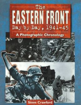 The Eastern Front Day by Day, 1941?45: A Photographic Chronology