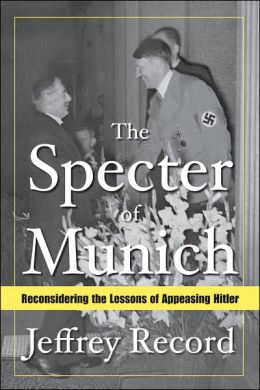 The Specter of Munich: Reconsidering the Lessons of Appeasing Hitler