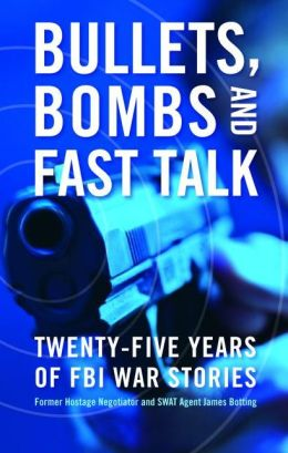 Bullets, Bombs, and Fast Talk: Twenty-Five Years of FBI War Stories