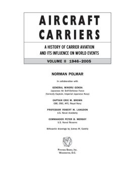 Aircraft Carriers: A History of Carrier Aviation and Its Influence on World Events, Volume II: 1946-2006