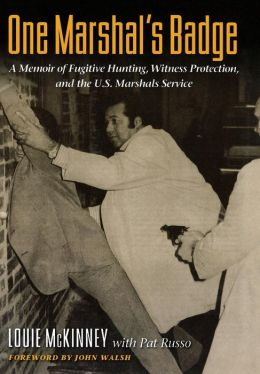 One Marshal's Badge: A Memoir of Fugitive Hunting, Witness Protection, and the U.S. Marshals Service Louie McKinney and Pat Russo