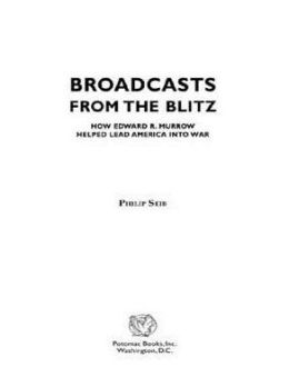 Broadcasts from the Blitz: How Edward R. Murrow Helped Lead America into War