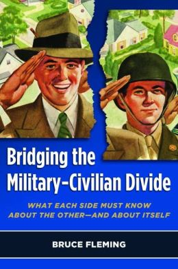 Bridging the Military-Civilian Divide: What Each Side Must Know About the Other?and About Itself