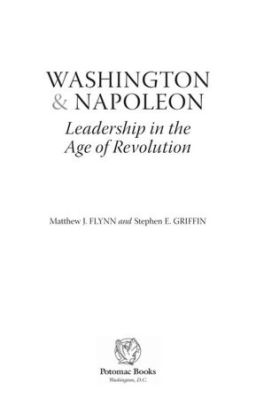 Washington & Napoleon: Leadership in the Age of Revolution