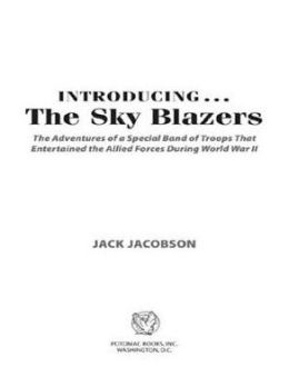 Introducing...The Sky Blazers: The Adventures of a Special Band of Troops That Entertained the Allied Forces During World War II