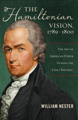 The Hamiltonian Vision, 1789?1800: The Art of American Power During the Early Republic