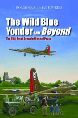 The Wild Blue Yonder and Beyond: The 95th Bomb Group in War and Peace