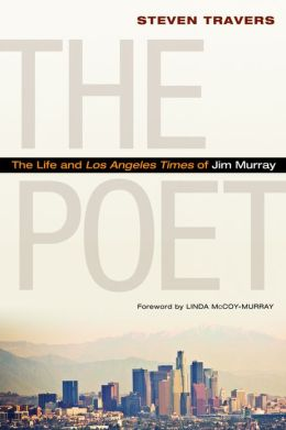 The Poet: The Life and <i>Los Angeles Times</i> of Jim Murray