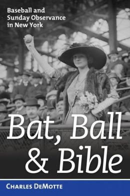 Bat, Ball & Bible: Baseball and Sunday Observance in New York