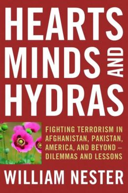 Hearts, Minds, and Hydras: Fighting Terrorism in Afghanistan, Pakistan, America, and Beyond--Dilemmas and Lessons