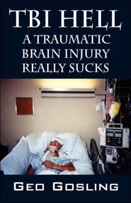 TBI Hell; A Traumatic Brain Injury Really Sucks