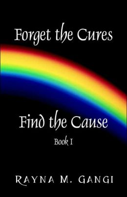 Forget the Cures, Find the Cause: Book One