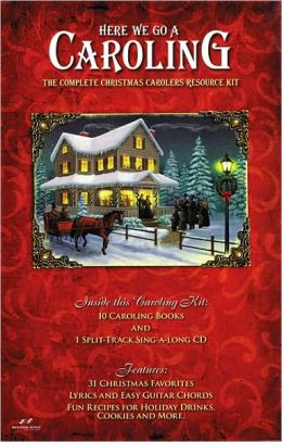 Here We Go Caroling: The Complete Christmas Caroler's Resource Kit