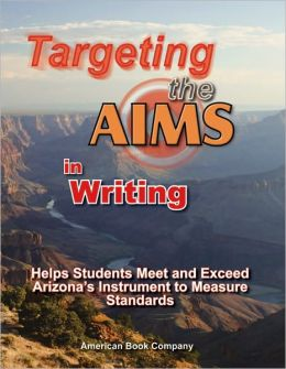 Targeting the AIMS in Writing: Helps Students Meet and Exceed Arizona's Instrument to Measure Standards