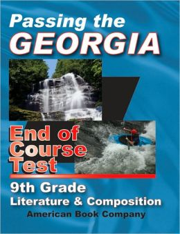 Passing the Georgia End of Course Test 9th Grade Literature and Composition