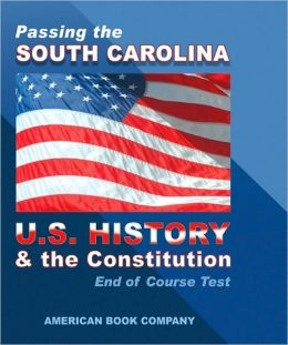 Passing the South Carolina U. S. History and Constitution End of Course Test