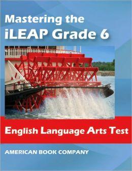 Mastering the iLEAP English Language Arts Test in Grade 6
