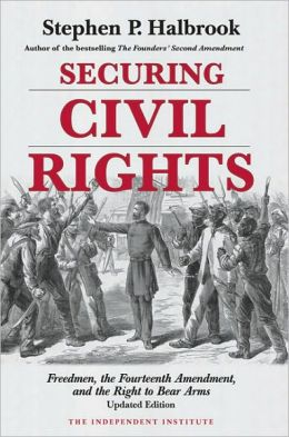 Securing Civil Rights: Freedmen, the Fourteenth Amendement, and the Right to Bear Arms