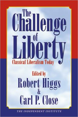 The Challenge of Liberty: Classical Liberalism Today