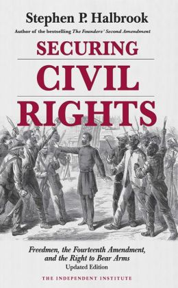 Securing Civil Rights: Freedmen, the Fourteenth Amendment, and the Right to Bear Arms