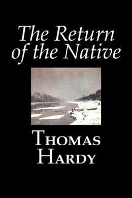 ìthe return of the nativeî by thomas hardy essay To know the conservative mind is to know the mind of its  people hardy andindependent while honorably reliant  as newman wrote in his essay on john.