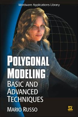Polygonal Modeling: Basic And Advanced Techniques