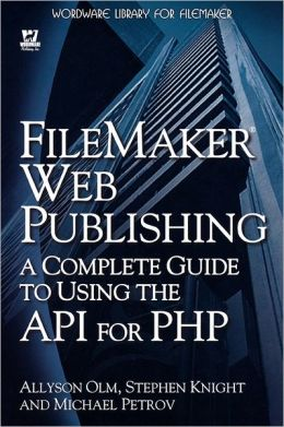 Filemaker Web Publishing: A Complete Guide To Using The API For PHP