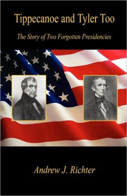 Tippecanoe And Tyler Too - The Story Of Two Forgotten Presidencies