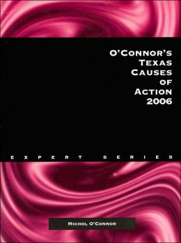 O'Connor's Texas Causes of Action 2006 (Expert Series)