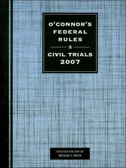 O'Connor's Federal Rules - Civil Trials 2007